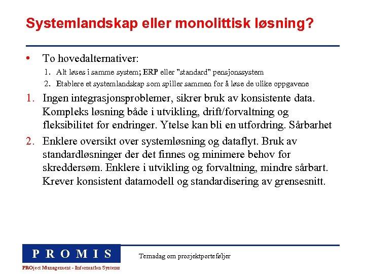 Systemlandskap eller monolittisk løsning? • To hovedalternativer: 1. Alt løses i samme system; ERP