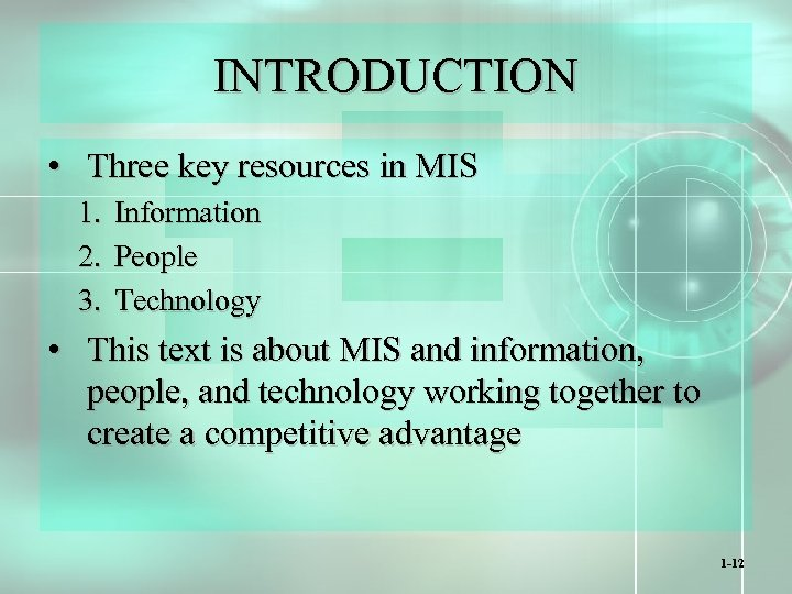 INTRODUCTION • Three key resources in MIS 1. Information 2. People 3. Technology •