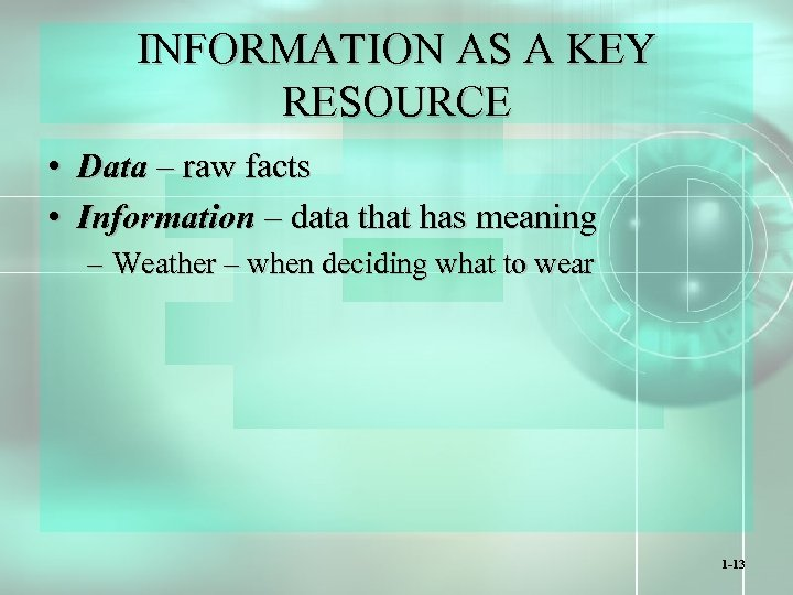 INFORMATION AS A KEY RESOURCE • Data – raw facts • Information – data