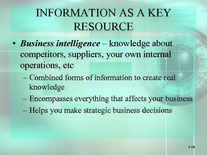 INFORMATION AS A KEY RESOURCE • Business intelligence – knowledge about competitors, suppliers, your