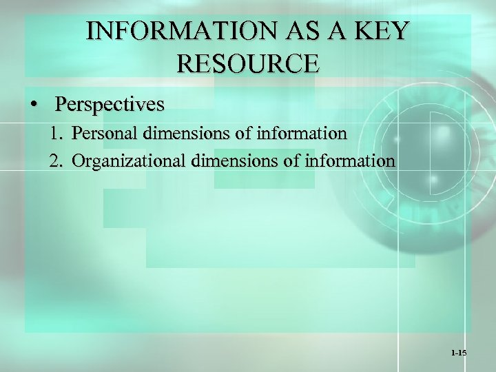 INFORMATION AS A KEY RESOURCE • Perspectives 1. Personal dimensions of information 2. Organizational