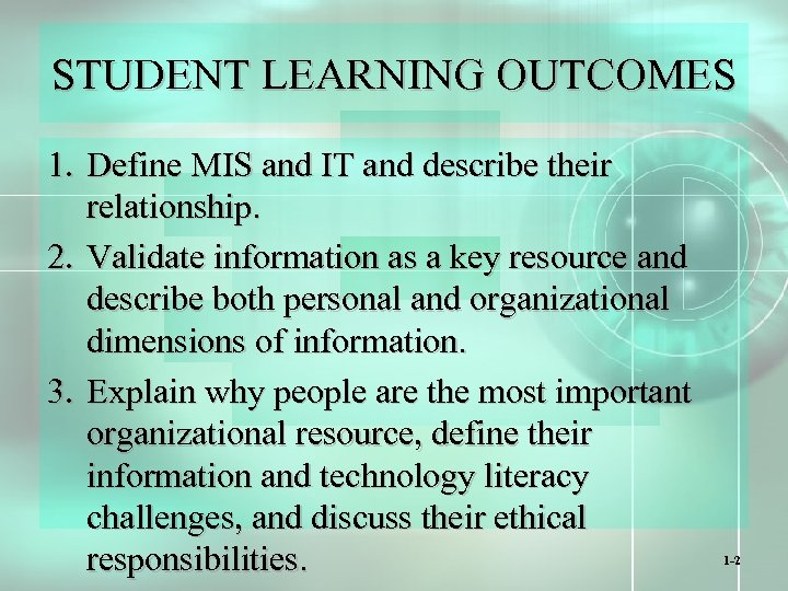 STUDENT LEARNING OUTCOMES 1. Define MIS and IT and describe their relationship. 2. Validate
