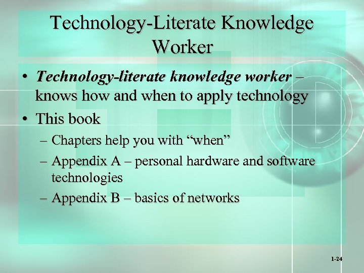 Technology-Literate Knowledge Worker • Technology-literate knowledge worker – knows how and when to apply