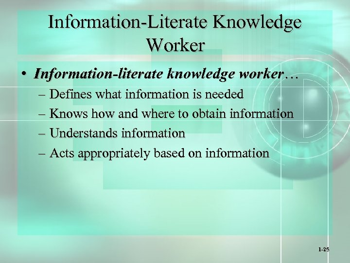 Information-Literate Knowledge Worker • Information-literate knowledge worker… – Defines what information is needed –