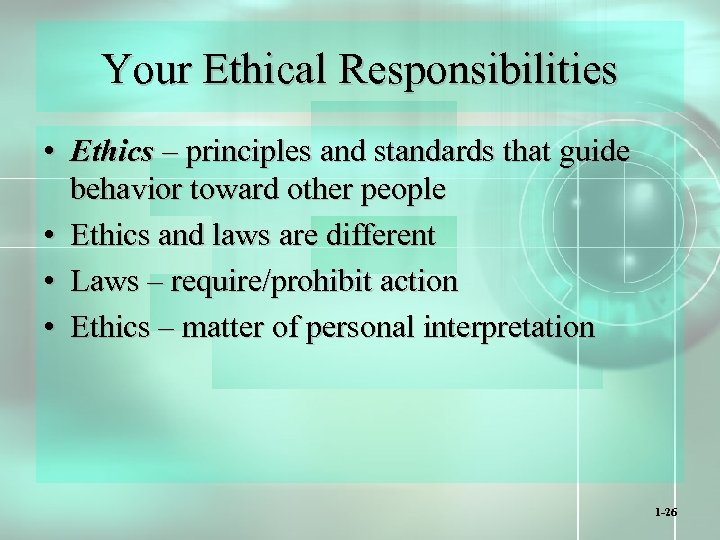 Your Ethical Responsibilities • Ethics – principles and standards that guide behavior toward other