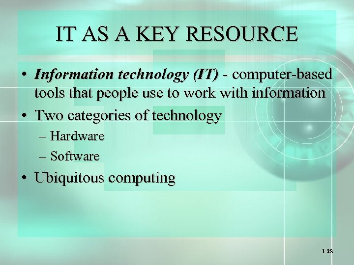 IT AS A KEY RESOURCE • Information technology (IT) - computer-based tools that people