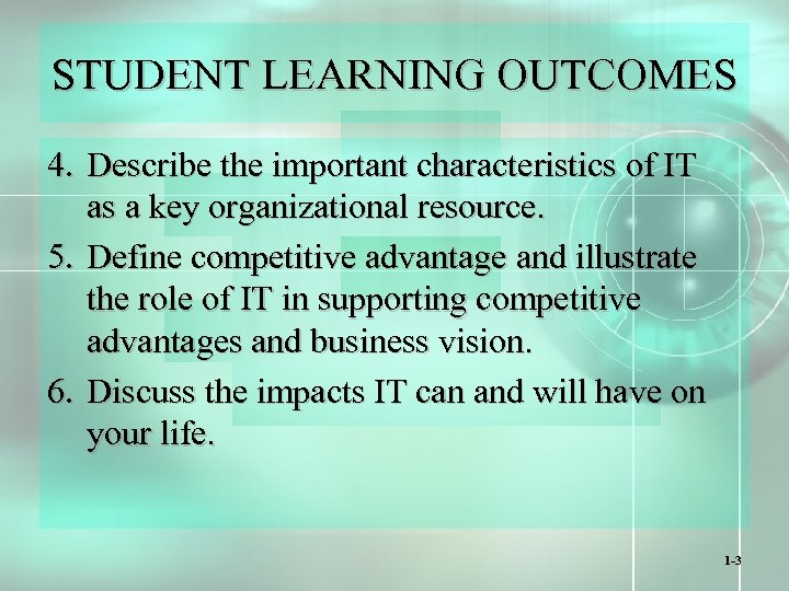 STUDENT LEARNING OUTCOMES 4. Describe the important characteristics of IT as a key organizational