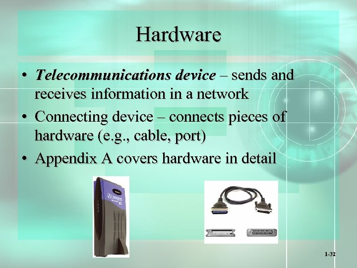 Hardware • Telecommunications device – sends and receives information in a network • Connecting