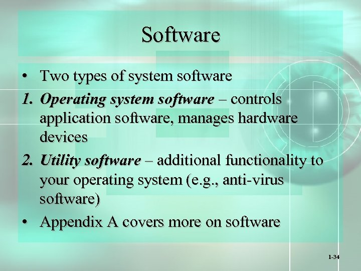 Software • Two types of system software 1. Operating system software – controls application