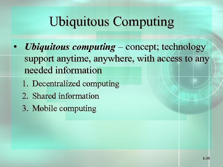 Ubiquitous Computing • Ubiquitous computing – concept; technology support anytime, anywhere, with access to