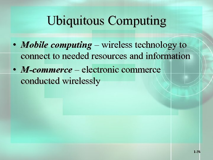Ubiquitous Computing • Mobile computing – wireless technology to connect to needed resources and