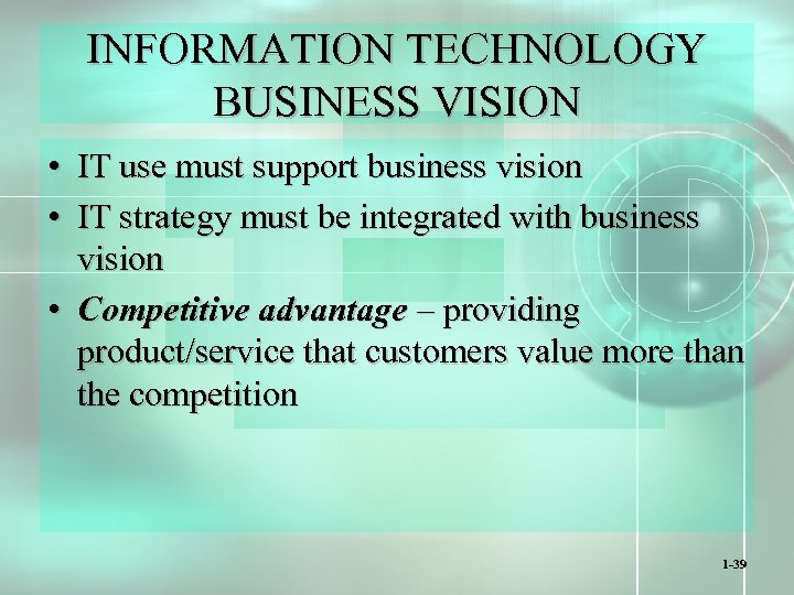 INFORMATION TECHNOLOGY BUSINESS VISION • IT use must support business vision • IT strategy
