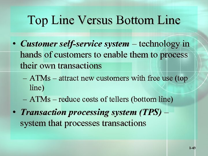 Top Line Versus Bottom Line • Customer self-service system – technology in hands of