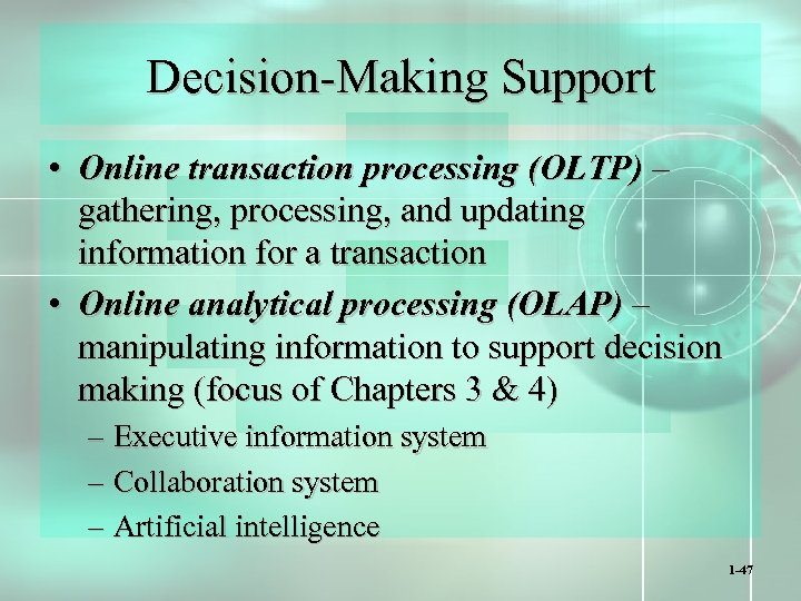 Decision-Making Support • Online transaction processing (OLTP) – gathering, processing, and updating information for