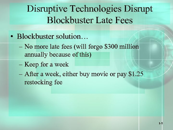 Disruptive Technologies Disrupt Blockbuster Late Fees • Blockbuster solution… – No more late fees