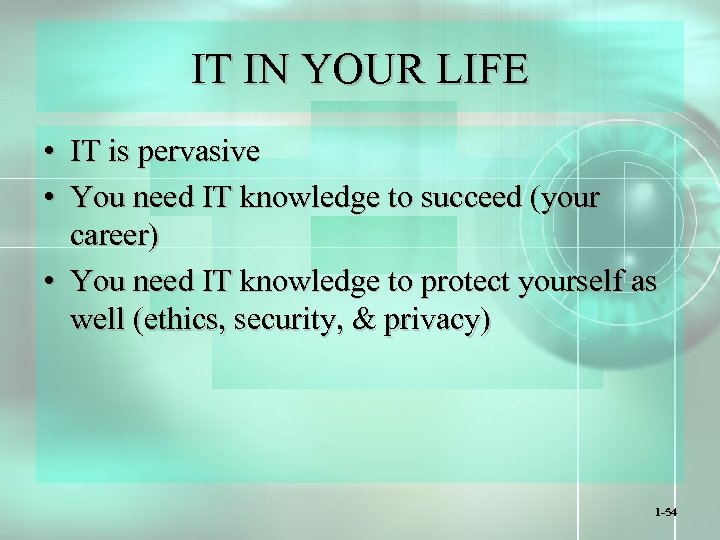 IT IN YOUR LIFE • IT is pervasive • You need IT knowledge to