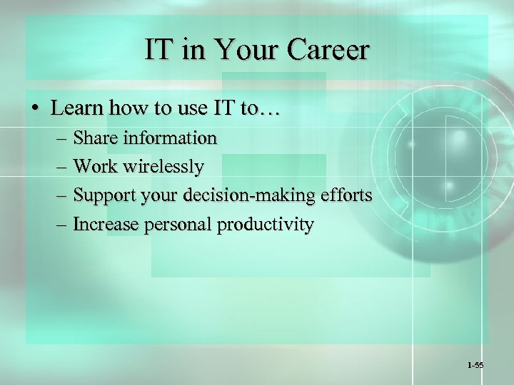 IT in Your Career • Learn how to use IT to… – Share information