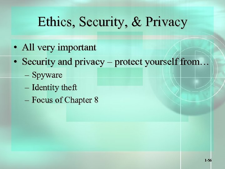 Ethics, Security, & Privacy • All very important • Security and privacy – protect