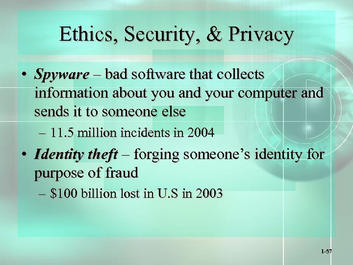 Ethics, Security, & Privacy • Spyware – bad software that collects information about you