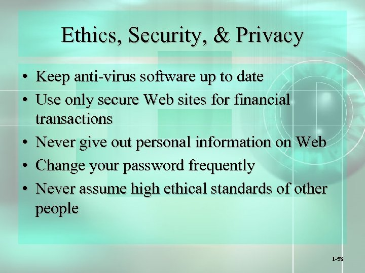 Ethics, Security, & Privacy • Keep anti-virus software up to date • Use only
