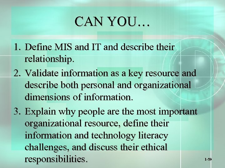CAN YOU… 1. Define MIS and IT and describe their relationship. 2. Validate information