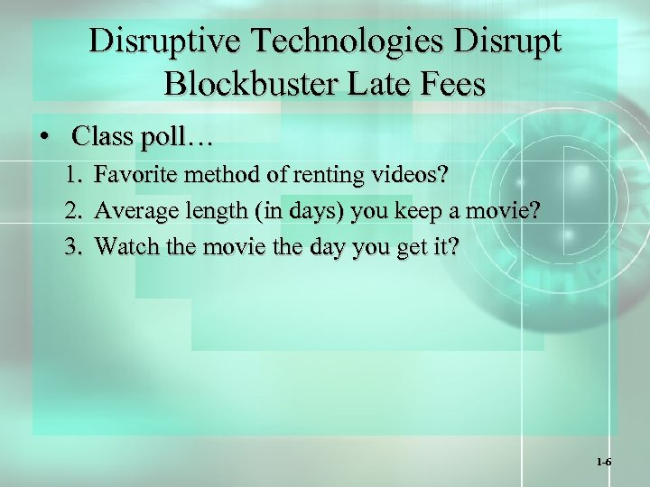 Disruptive Technologies Disrupt Blockbuster Late Fees • Class poll… 1. Favorite method of renting
