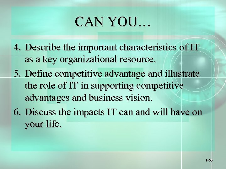 CAN YOU… 4. Describe the important characteristics of IT as a key organizational resource.