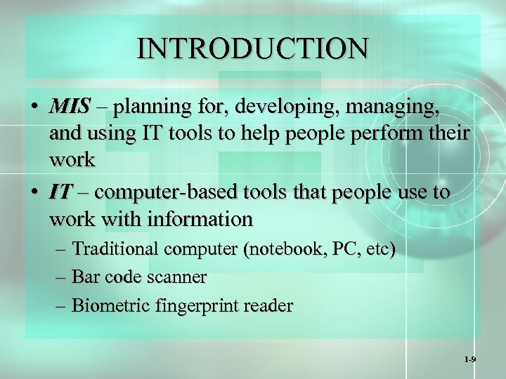 INTRODUCTION • MIS – planning for, developing, managing, and using IT tools to help