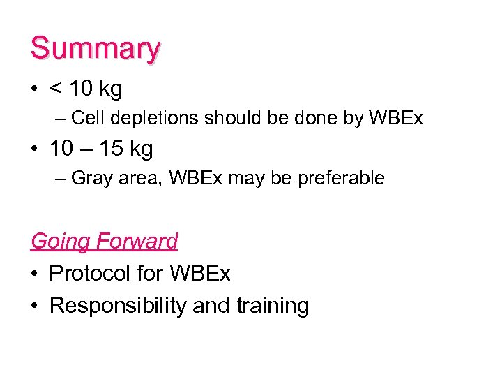 Summary • < 10 kg – Cell depletions should be done by WBEx •