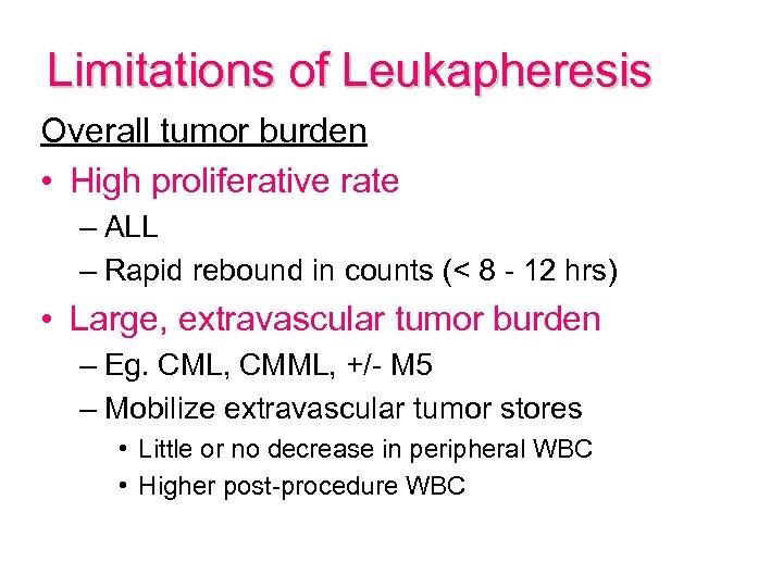 Limitations of Leukapheresis Overall tumor burden • High proliferative rate – ALL – Rapid