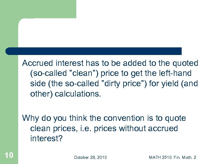 "Accrued interest has to be added to the quoted (so-called ""clean"") price to get"