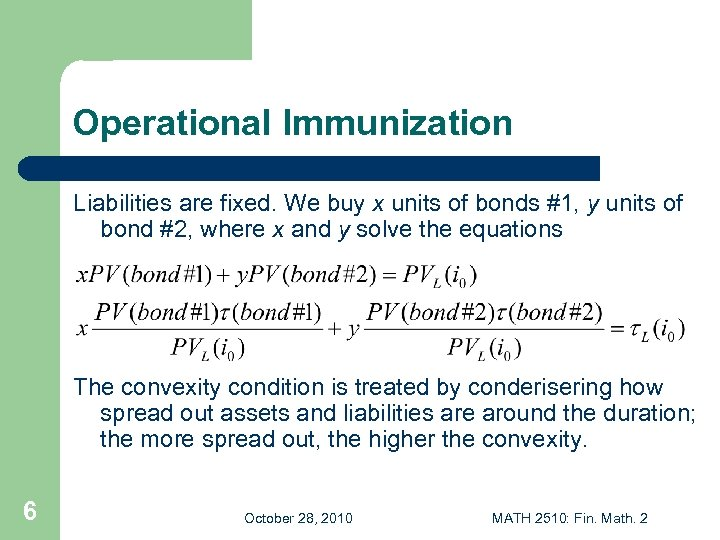 Operational Immunization Liabilities are fixed. We buy x units of bonds #1, y units