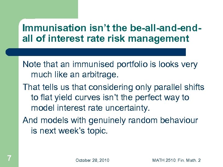 Immunisation isn't the be-all-and-endall of interest rate risk management Note that an immunised portfolio