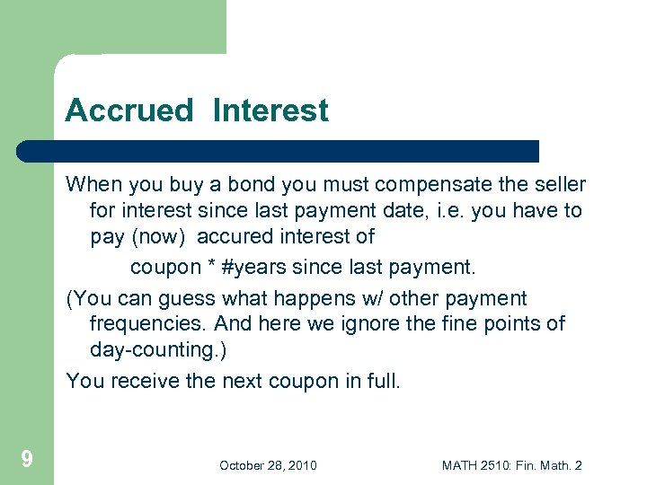 Accrued Interest When you buy a bond you must compensate the seller for interest