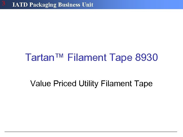 3 IATD Packaging Business Unit Tartan™ Filament Tape 8930 Value Priced Utility Filament Tape