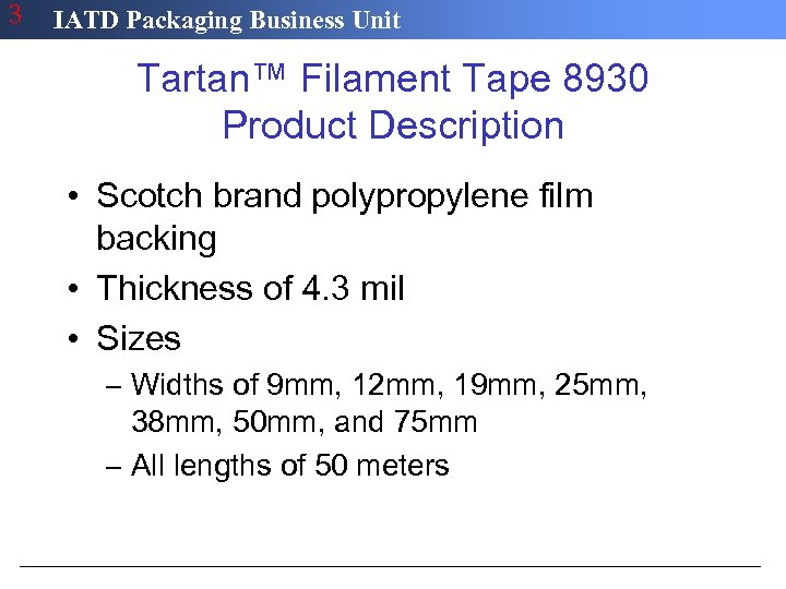3 IATD Packaging Business Unit Tartan™ Filament Tape 8930 Product Description • Scotch brand
