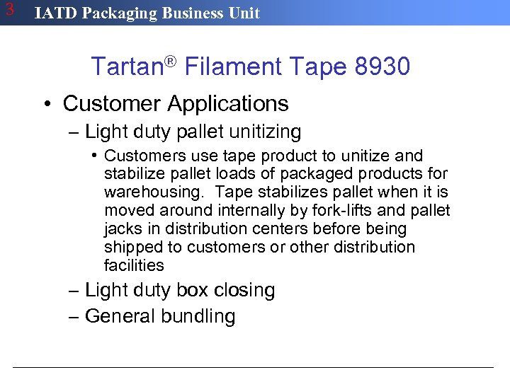 3 IATD Packaging Business Unit Tartan® Filament Tape 8930 • Customer Applications – Light