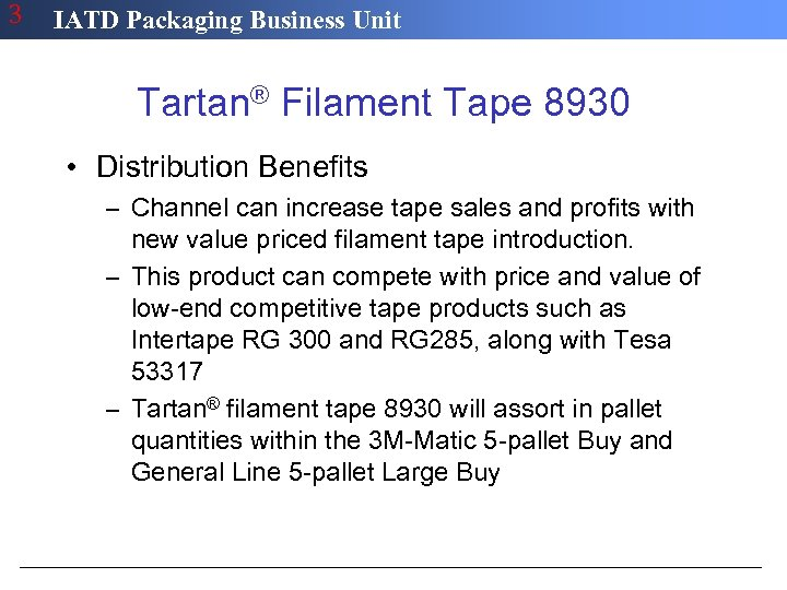3 IATD Packaging Business Unit Tartan® Filament Tape 8930 • Distribution Benefits – Channel