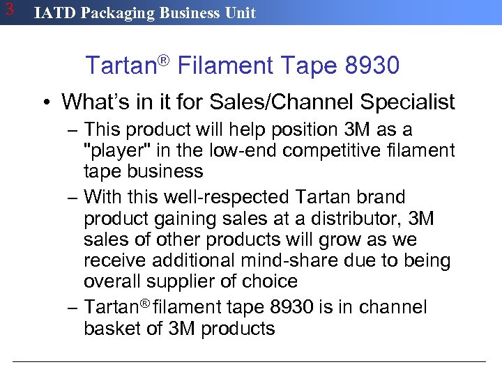 3 IATD Packaging Business Unit Tartan® Filament Tape 8930 • What's in it for