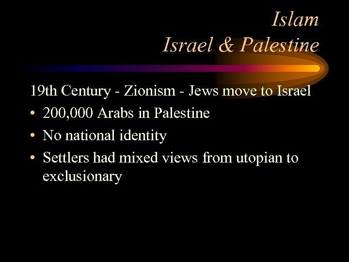 Islam Israel & Palestine 19 th Century - Zionism - Jews move to Israel