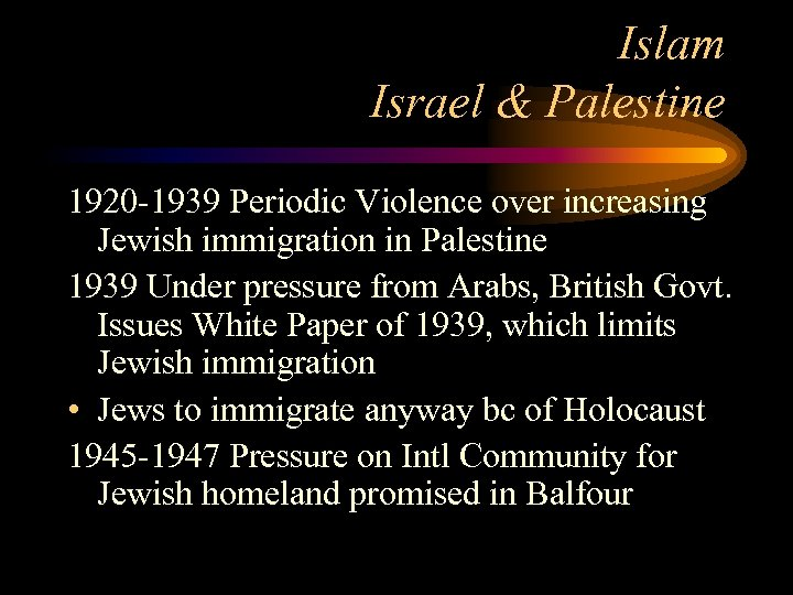 Islam Israel & Palestine 1920 -1939 Periodic Violence over increasing Jewish immigration in Palestine