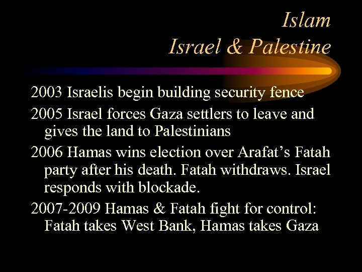 Islam Israel & Palestine 2003 Israelis begin building security fence 2005 Israel forces Gaza