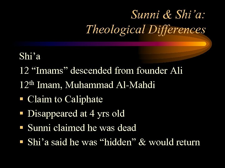 """Sunni & Shi'a: Theological Differences Shi'a 12 """"Imams"""" descended from founder Ali 12 th"""