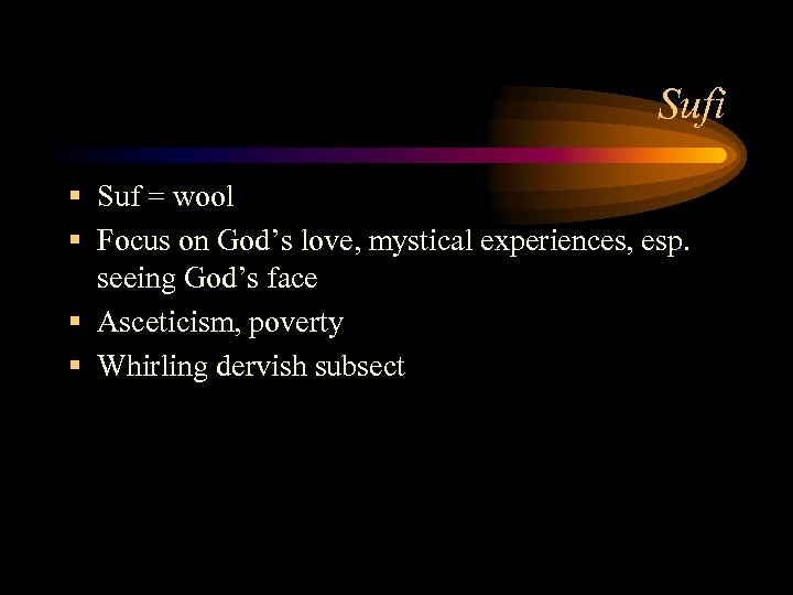 Sufi § Suf = wool § Focus on God's love, mystical experiences, esp. seeing