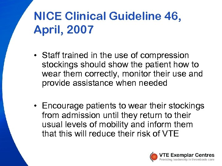 NICE Clinical Guideline 46, April, 2007 • Staff trained in the use of compression