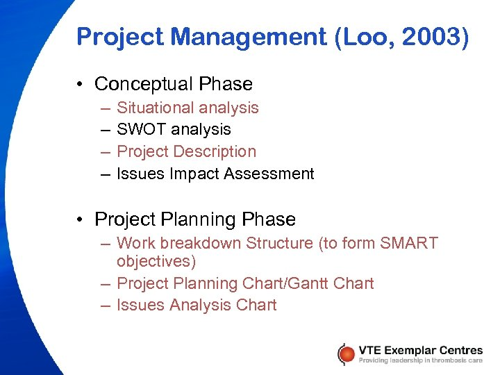 Project Management (Loo, 2003) • Conceptual Phase – – Situational analysis SWOT analysis Project
