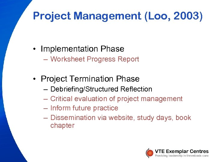 Project Management (Loo, 2003) • Implementation Phase – Worksheet Progress Report • Project Termination