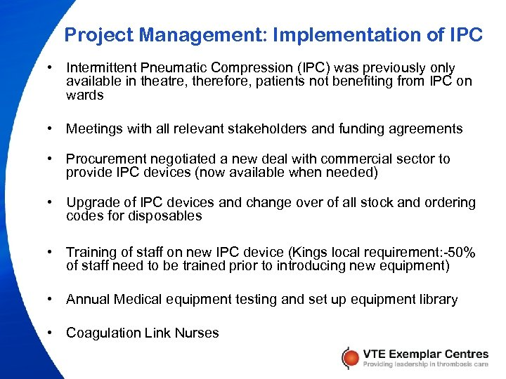 Project Management: Implementation of IPC • Intermittent Pneumatic Compression (IPC) was previously only available