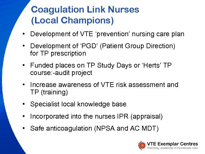 Coagulation Link Nurses (Local Champions) • Development of VTE 'prevention' nursing care plan •