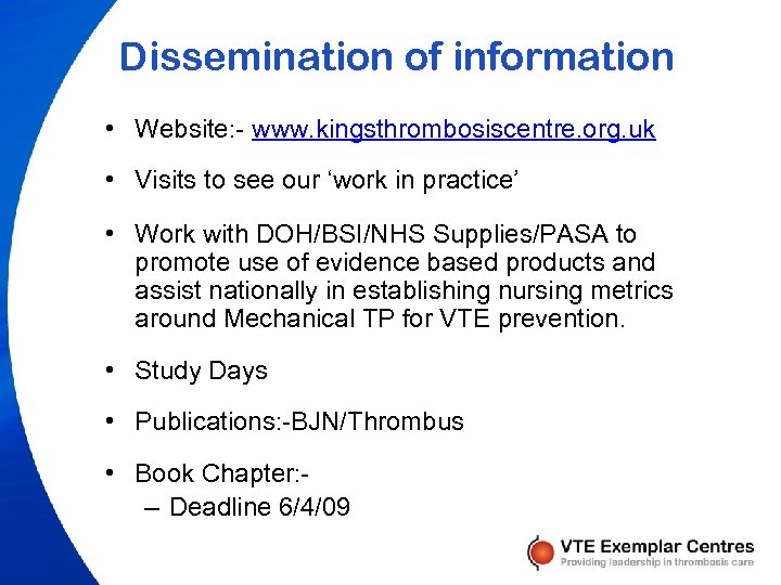 Dissemination of information • Website: - www. kingsthrombosiscentre. org. uk • Visits to see
